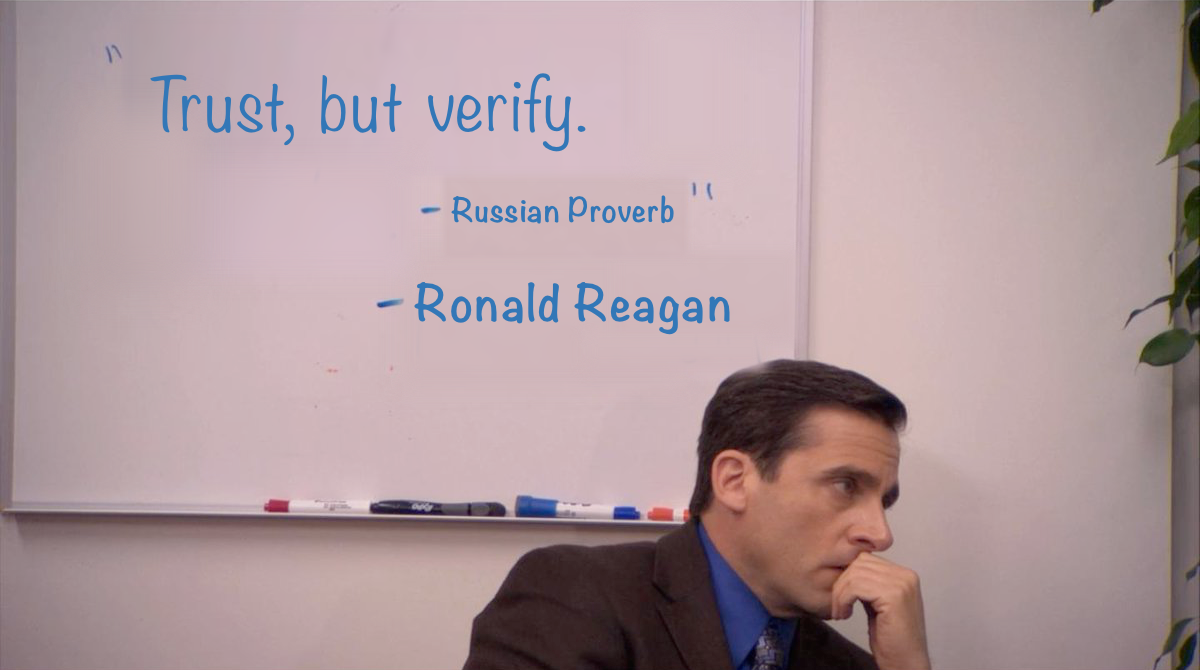 "Michael Scott, pensive, in front of a whiteboard that says "" 'Trust, but verify. -Russian Proverb' -Ronald Reagan """